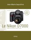 Le Nikon D7000 : Réglages, tests techniques et objectifs conseillés - Inclus 35 tests d'objectifs Nikon et compatibles