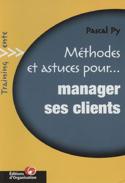 Méthodes et astuces pour... Manager ses clients