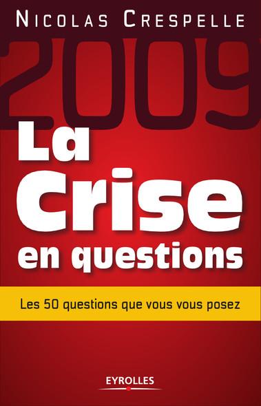 La crise en questions : Les 50 questions que vous vous posez