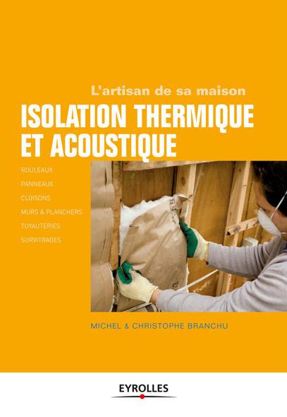 Isolation thermique et acoustique : Rouleaux, panneaux, cloisons, murs et planchers, tuyauteries, survitrages