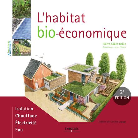 L'habitat bio-économique : Isolation - Chauffage - Electricité - Eau