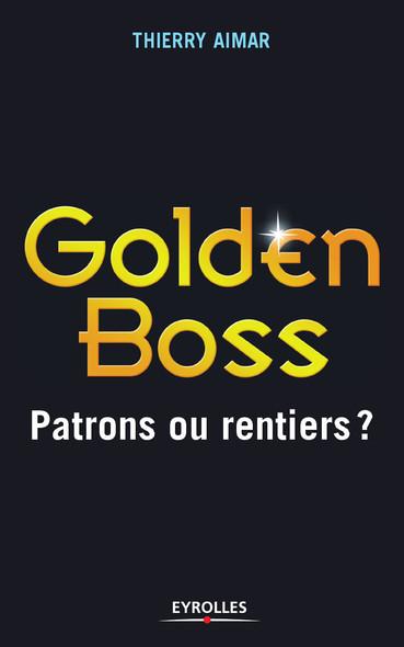 Golden Boss : Patrons ou rentiers ?