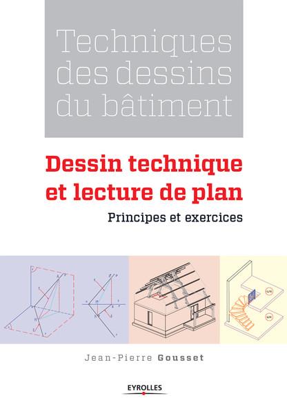 Techniques des dessins du bâtiment - Dessin technique et lecture de plan : Principes et exercices