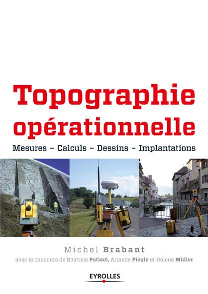 Topographie opérationnelle : Mesures - Calculs - Dessins - Implantations