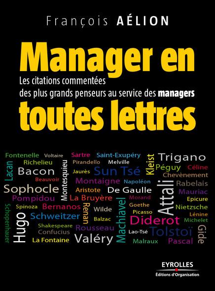 Manager en toutes lettres : Les citations commentées des plus grands penseurs au service des managers