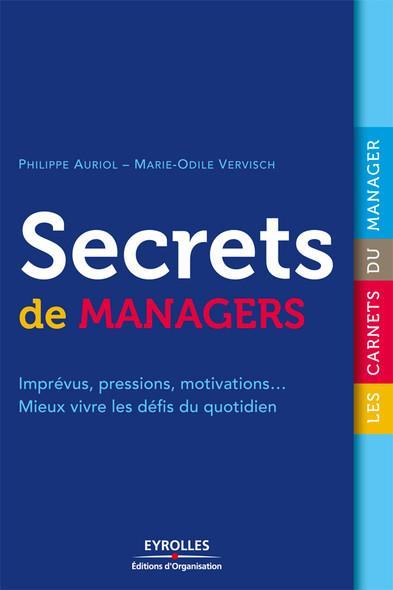 Secrets de managers : Imprévus, pressions, motivations... Mieux vivre les défis du quotidien
