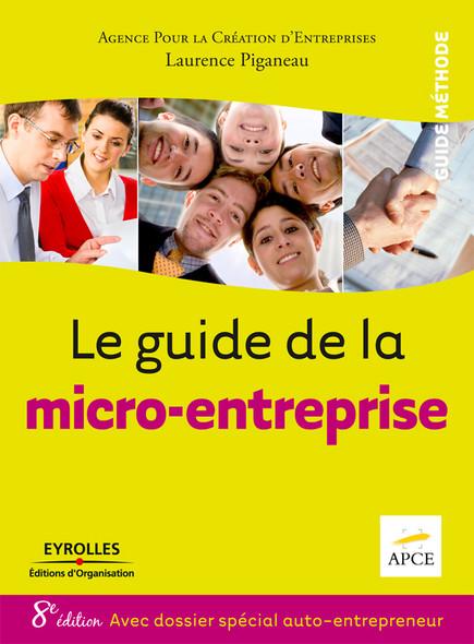 Le guide de la micro-entreprise : Avec dossier spécial auto-entrepreneur
