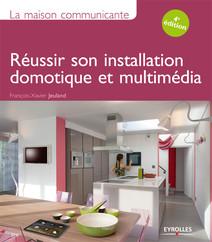 La maison communicante : Réussir son installation domotique et multimédia | François-Xavier, Jeuland