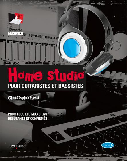 Home studio pour guitaristes et bassistes : Pour tous les musiciens, débutants et confirmés !