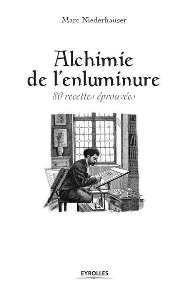 Alchimie de l'enluminure : 80 recettes éprouvées