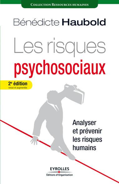 Les risques psychosociaux : Analyser et prévenir les risques humains