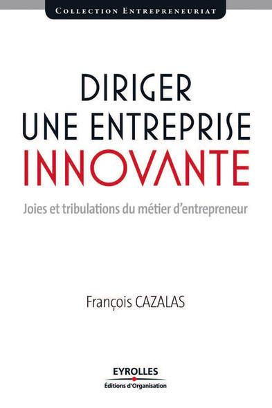 Diriger une entreprise innovante : Joies et tribulations du métier d'entrepreneur