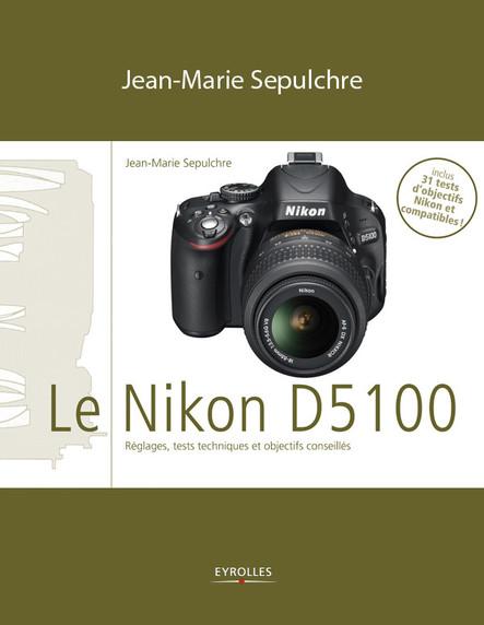Le Nikon D5100 : Réglages, tests techniques et objectifs conseillés
