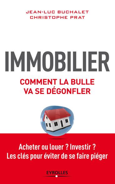 Immobilier, comment la bulle va se dégonfler : Acheter ou louer ? Investir ? - Les clés pour éviter de se faire piéger