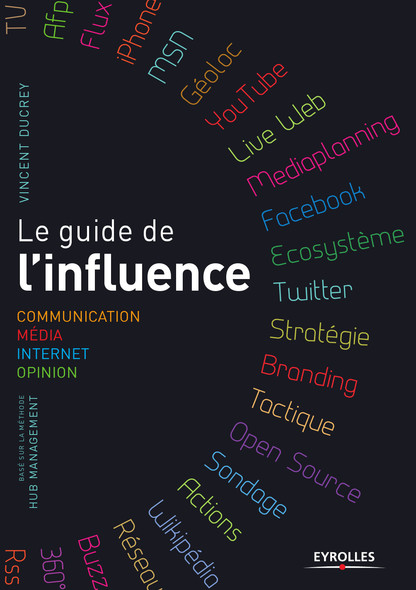 Le guide de l'influence : Communication - Média - Internet - Opinion