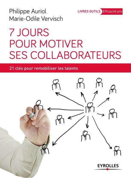 7 jours pour motiver ses collaborateurs : 21 clés pour remobiliser les talents