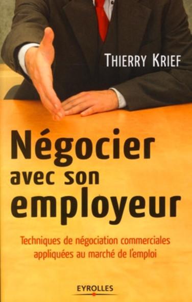 Négocier avec son employeur : Techniques de négociations commerciales appliquées au marché de l'emploi