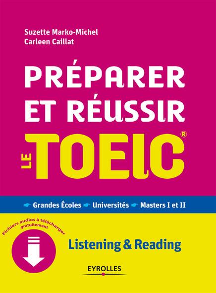 Préparer et réussir le TOEIC : Grandes écoles - Universités - Masters I et II