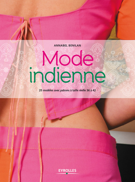 Mode indienne : 25 modèles avec patrons à taille réelle 36 à 42