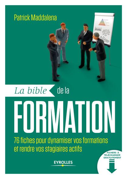 La bible de la formation : 76 fiches pour dynamiser vos formations et rendre vos stagiaires actifs