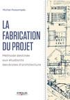 La fabrication du projet : Méthode pour les étudiants des écoles d'architecture