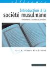 Introduction à la société musulmane : Fondements, sources et principes