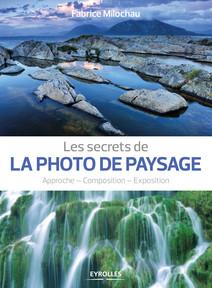 Les secrets de la photo de paysage : Approche - Composition - Exposition | Fabrice, Milochau