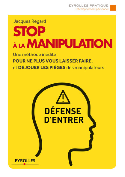Stop à la manipulation : Une méthode inédite pour ne plus vous laisser faire et déjouer les pièges des manipulateurs