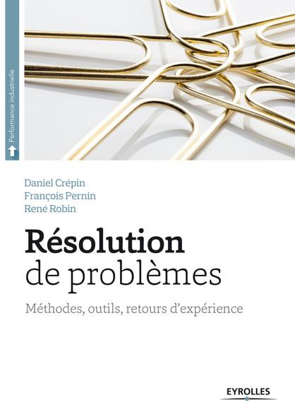 Résolution de problèmes : Méthodes, outils, retours d'expériences