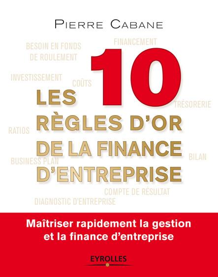 Les dix règles d'or de la finance d'entreprise : Maîtriser rapidement la gestion et la finance d'entreprise