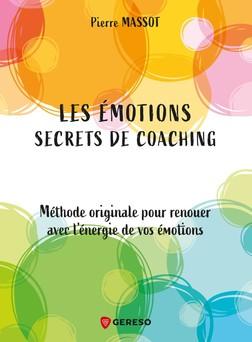 Les émotions : secrets de coaching : Méthode originale pour renouer avec l'énergie de vos émotions   Massot Pierre