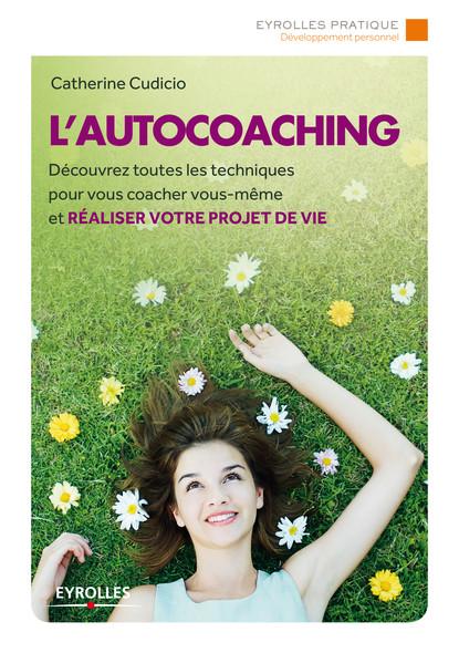 L'autocoaching : Découvrez toutes les techniques pour vous coacher vous-même et réaliser votre projet de vie