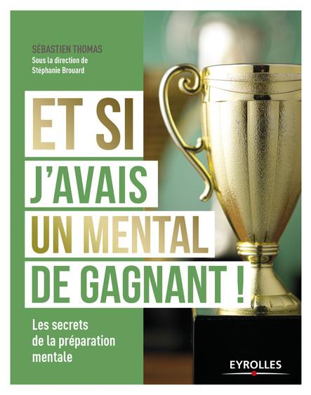 Et si j'avais un mental de gagnant ! : Les secrets de la préparation mentale