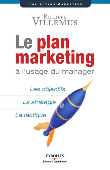 Le plan marketing à l'usage du manager : Les objectifs - La stratégie - La tactique