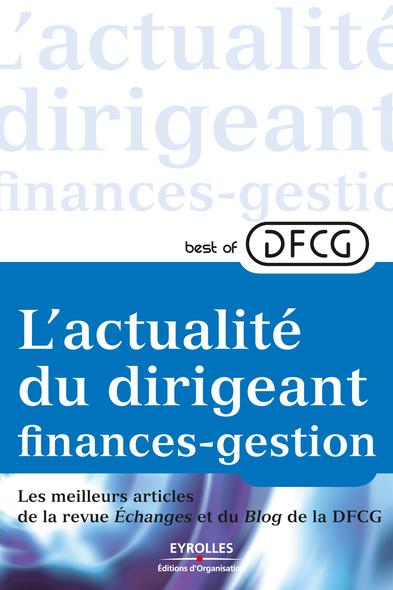 L'actualité du dirigeant finances-gestion : Les meilleurs articles de la revue Echanges et du Blog de la DFCG