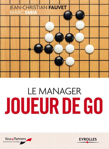 Le manager joueur de go : Nouvelle édition revue et complétée