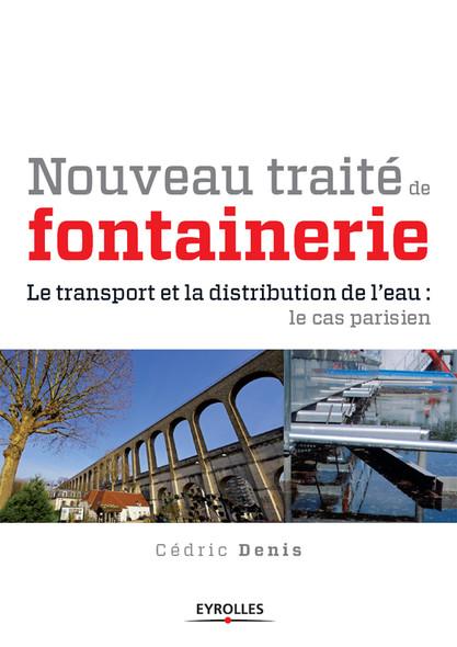 Nouveau traité de fontainerie : Le transport et la distribution de l'eau : le cas parisien