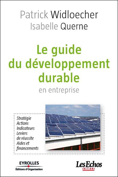 Le guide du développement durable en entreprise : Stratégie - Actions - Indicateurs - Leviers de réussite - Aides et financements