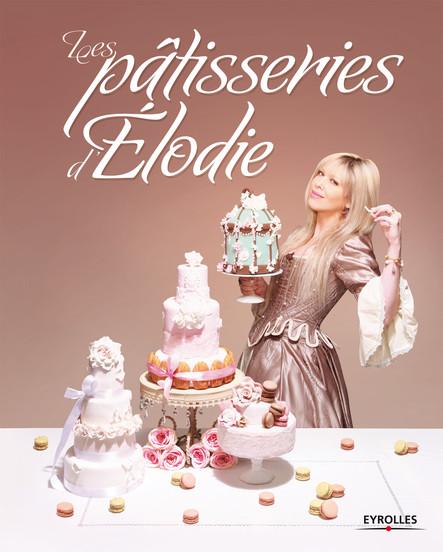 Les pâtisseries d'Elodie : Après l'émission TV, le livre !