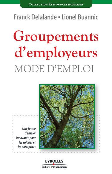 Groupements d'employeurs : Mode d'emploi - Une forme d'emploi innovante pour les salariés et les entreprises
