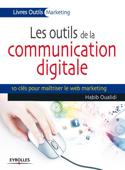 Les outils de la communication digitale : 10 clés pour maîtriser le web marketing