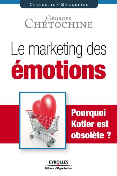 Le marketing des émotions : Pourquoi Kotler est obsolète ?