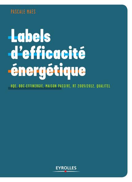 Labels d'efficacité énergétique : HQE, BBC-Effinergie, Maison Passive, RT 2005/2012, Qualitel...