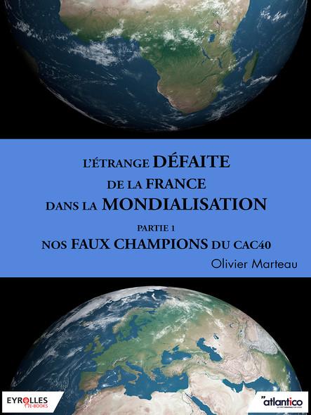 L'étrange défaite de la France dans la mondialisation - Partie 1 : Nos faux champions du CAC 40