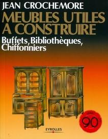 Meubles utiles à construire - Buffets, bibliothèques, chiffonniers   Jean, Crochemore