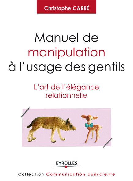 Manuel de manipulation à l'usage des gentils : L'art de l'élégance relationnelle