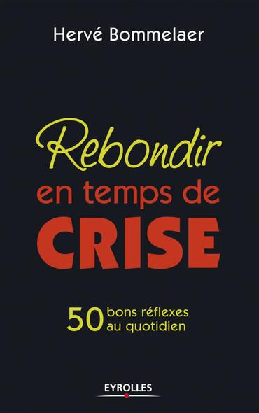 Rebondir en temps de crise : 50 bons réflexes au quotidien