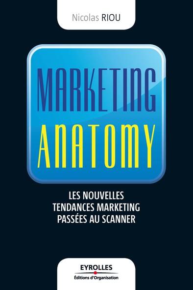 Marketing anatomy : Les nouvelles tendances du marketing passées au scanner