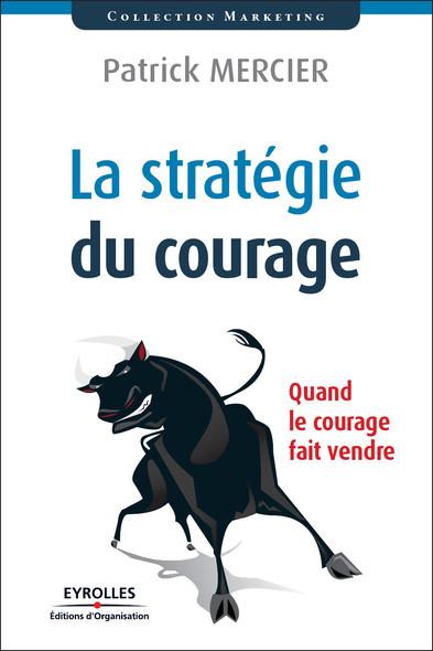 La stratégie du courage : Quand le courage fait vendre