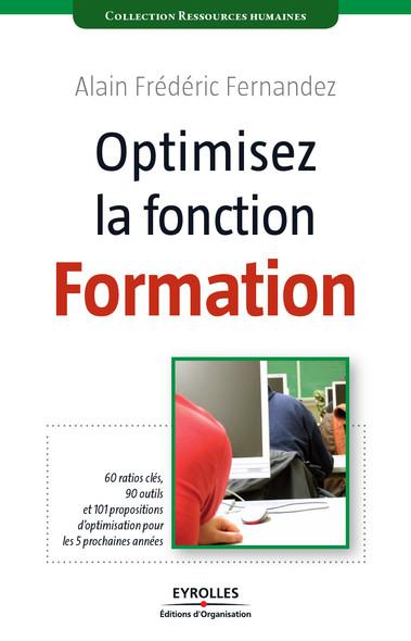 Optimisez la fonction formation : 60 ratios clés, 90 outils et 101 propositions d'optimisation pour les 5 prochaines années